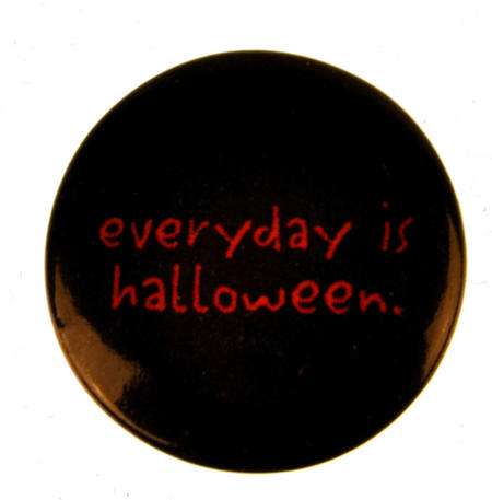 Everyday is Halloween Badge