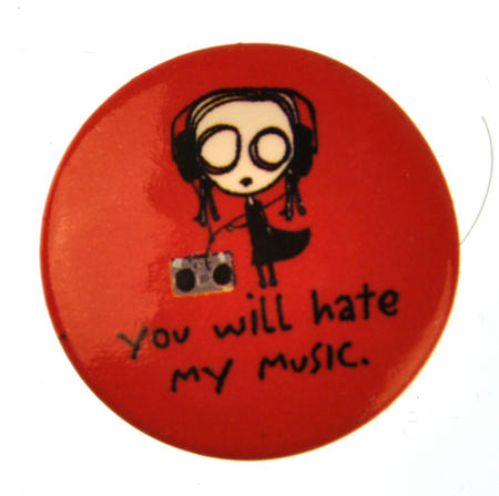 You Will Hate My Music Badge