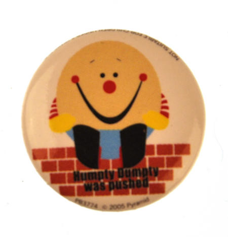Humpty Dumpty Was Pushed Badge