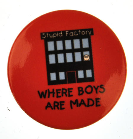 Stupid Factory - Where Boys Are Made Badge