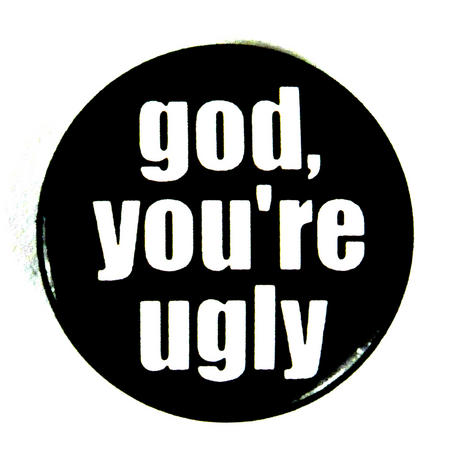 God You're Ugly Badge