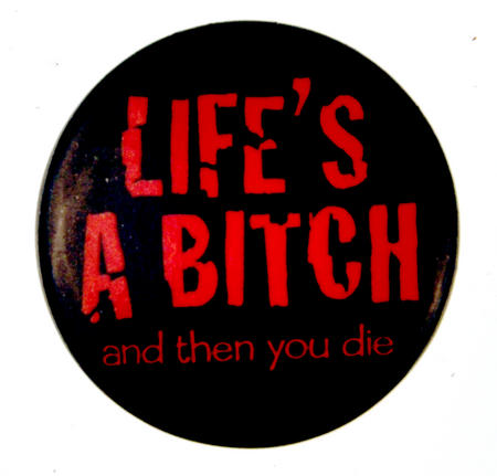 Life's a Bitch Badge