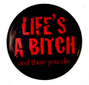 Life's a Bitch Badge Thumbnail 1