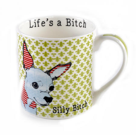 Silly Bitch - Life's a Bitch Mug by Casey Rodgers