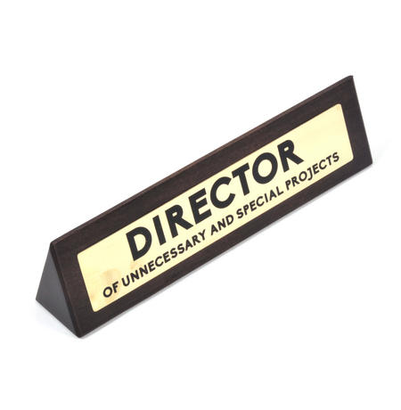 Director of Unecessary & Special Projects - Wooden Desk Sign