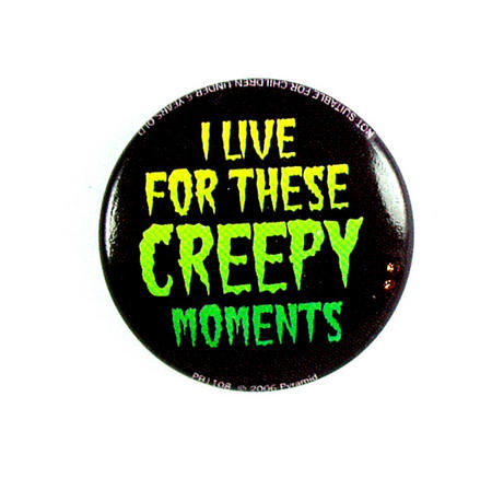 I Live For These Creepy Moments Badge