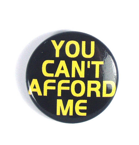 You Can't Afford Me Badge