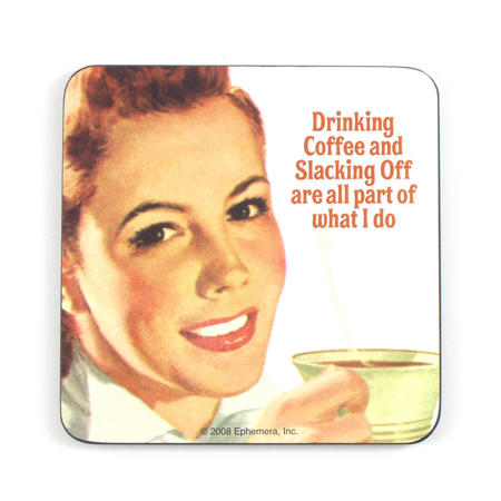 Cool Coaster Drinking Coffee & Slacking