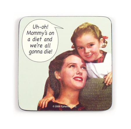 Uh-Oh Mommys On A Diet Funny Drinks Mat / Coaster