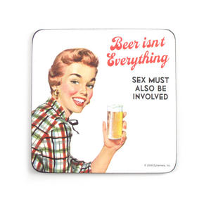 Cool Coaster Beer Isnt Everything