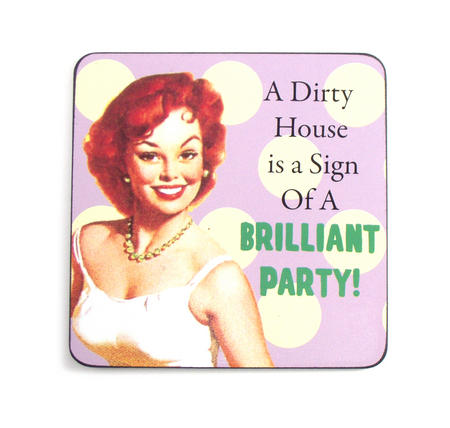 Cool Coaster - A Dirty House Is A Sign Of A Brilliant Party