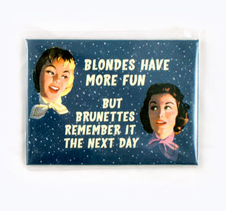 Blondes Have More Fun, But Brunettes Remember It The Next Day Fridge Magnet