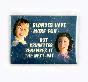 Blondes Have More Fun, But Brunettes Remember It The Next Day Fridge Magnet Thumbnail 1