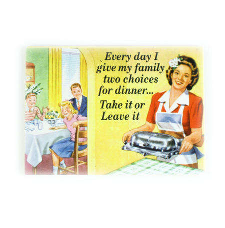 Two Choices For Dinner - Take It Or Leave It Fridge Magnet