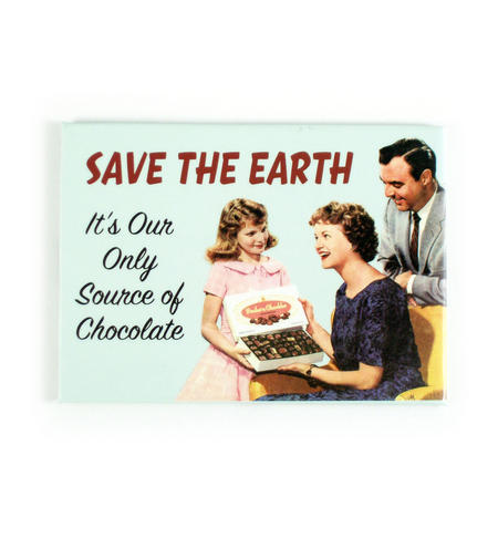 Save The Earth - Our Only Source Of Chocolate Fridge Magnet