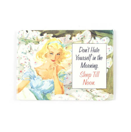 Don't Hate Yourself In The Morning Fridge Magnet