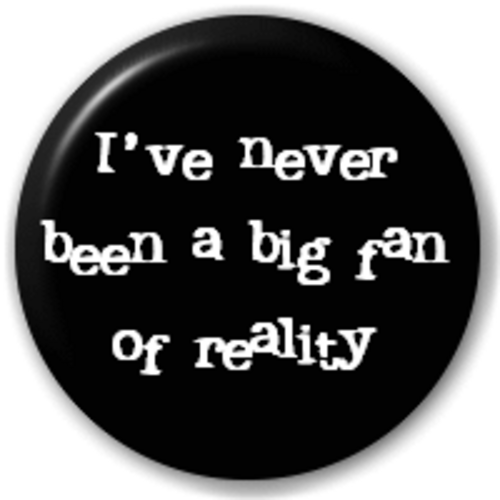 Small 25mm Lapel Pin Button Badge Novelty Not A Big Fan Of Reality