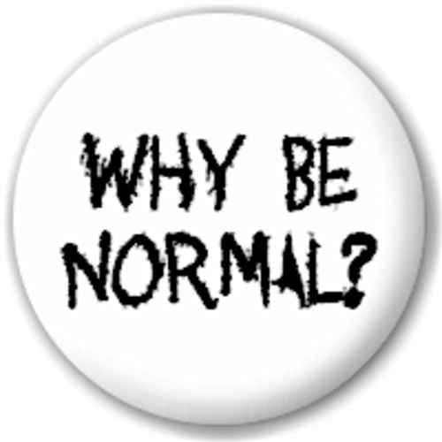Small 25mm Lapel Pin Button Badge Novelty Why Be Normal?