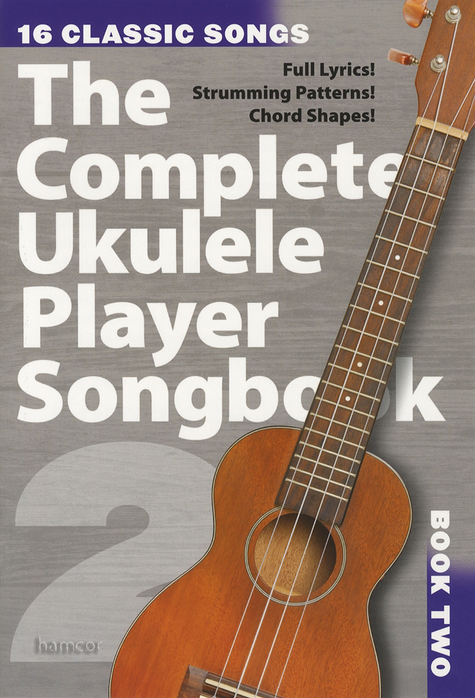 The Complete Ukulele Player Songbook Book 2 Chord Shapes Strumming