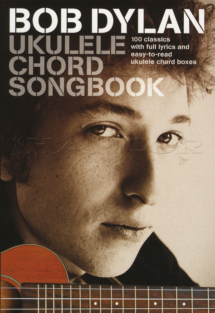 Bob Dylan Ukulele Chord Songbook 100 Classics with Full Lyrics and ...