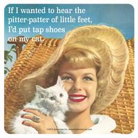 If I Wanted To Hear The Pitter Patter Of Little Feet, I'd Put Tap Shoes On My Cat Single Coaster