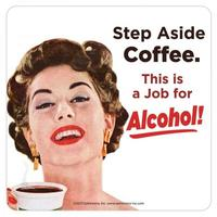 Step Aside Coffee This Is A Job For Alcohol Single Coaster
