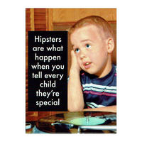Hipsters Are What Happen When You Tell Every Child They're Special Fridge Magnet
