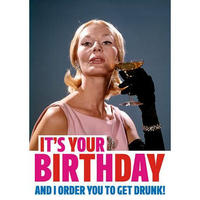 It's Your Birthday And I Order You To Get Drunk! Greeting Card