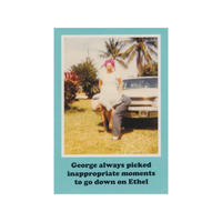 George always picked inappropriate moments to go down on Ethel Greeting Card