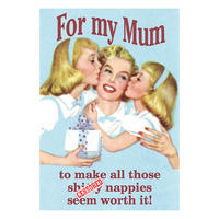 For My Mum, To Make All Those S***** Nappies Seem Worth It! Greeting Card