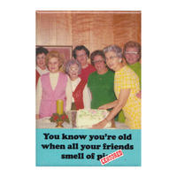 You Know You're Old When All Your Friends Smell Of P*** Fridge Magnet