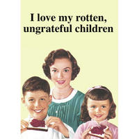 I Love My Rotten, Ungrateful Children Greeting Card