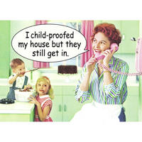 """I Child-Proofed My House But They Still Get In"" Fridge Magnet"