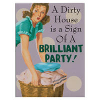 """A Dirty House Is A Sign Of A Brilliant Party!"" Fridge Magnet"