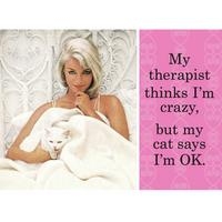 My therapist thinks I'm crazy but my cat says I'm OK Fridge Magnet