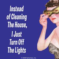 """Instead Of Cleaning The House, I Just Turn Off The Lights"" Single Coaster"