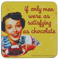 If Only Men Were As Satisfying As Chocolate Single Coaster