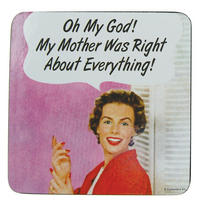 Oh My God! My Mother Was Right About Everything! Single Coaster