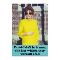 Carol Didn't Hate Men, She Just Wished They Were All Dead Fridge Magnet
