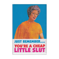 Just Remember... You're A Cheap Little S*** Fridge Magnet