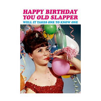 Happy Birthday You Old Slapper. Well It Takes One To Know One Greeting Card
