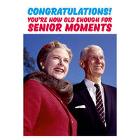 Congratulations! You're Now Old Enough For Senior Moments Greeting Card