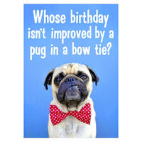 Whose Birthday Isn't Improved By A Pug In A Bow Tie? Greeting Card