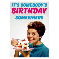 Its Somebody's Birthday Somewhere Greeting Card