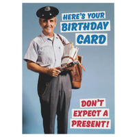 Here's Your Birthday Card. Don't Expect A Present Greeting Card