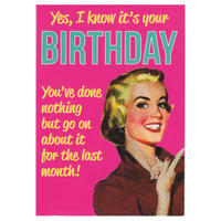 Yes, I Know It's Your Birthday. You've Done Nothing But Go On About It For The Last Month! Greeting Card