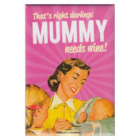 That's Right Darlings, Mummy Needs Wine! Fridge Magnet