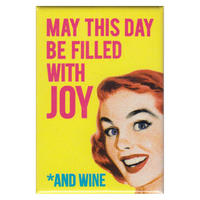 May This Day Be Filled with Joy *And Wine! Fridge Magnet
