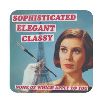 Sophisticated Elegant Classy. None Of Which Apply To You Single Coaster