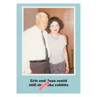Eric and Joan could still s*** like rabbits Greeting Card